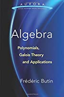 Algebra: Polynomials, Galois Theory and Applications Front Cover