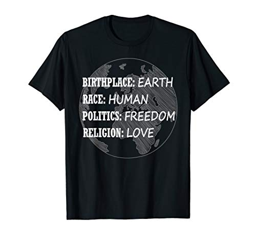 Birthplace Earth Race Human Politics Freedom Love t-shirt