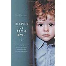 Deliver Us from Evil: The Remarkable True Story of a Child's Abuse, Spiritual Deception, Deliverance and Ultimate Redemption.