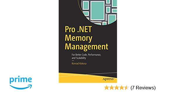 Pro .NET Memory Management Performance and Scalability For Better Code