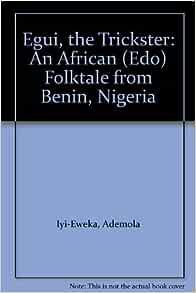 Egui The Trickster An African Edo Folktale From Benin Nigeria Iyi Eweka Ademola 9780965636544 Amazon Com Books