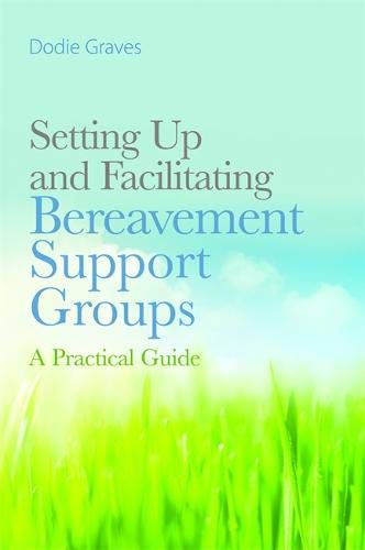 Setting Up and Facilitating Bereavement Support Groups: A Practical Guide ()