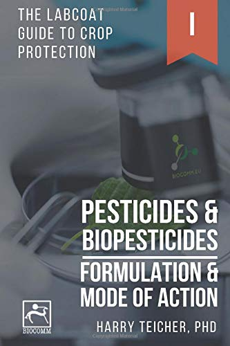 PESTICIDES & BIOPESTICIDES: FORMULATION & MODE OF ACTION (THE LABCOAT GUIDE TO CROP PROTECTION) por Harald B. B. Teicher