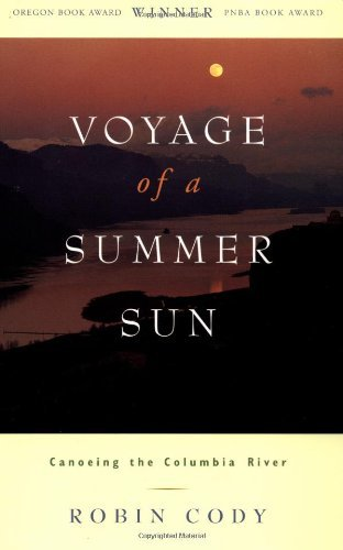 Voyage of A Summer Sun: Canoeing the Columbia River by Robin Cody (1996-10-01)