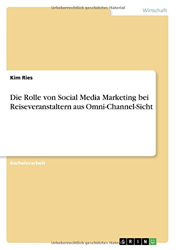 Die Rolle Von Social Media Marketing Bei Reiseveranstaltern Aus Omni-Channel-Sicht  [Ries, Kim] (Tapa Blanda)