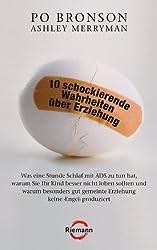 10 schockierende Wahrheiten über Erziehung: Was eine Stunde Schlaf mit ADS zu tun hat, warum Sie Ihr Kind besser nicht loben sollten und warum besonders ... keine 'Engel' produziert (German Edition)