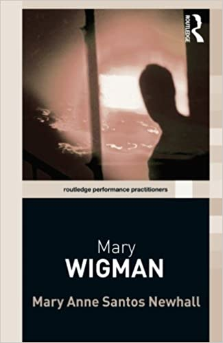 Mary Wigman (Routledge Performance Practitioners) by Mary Anne Santos Newhall (2009-01-04)