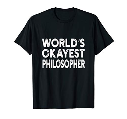 World's Okayest Philosopher T-shirt | Philosopher Tee T-Shirt