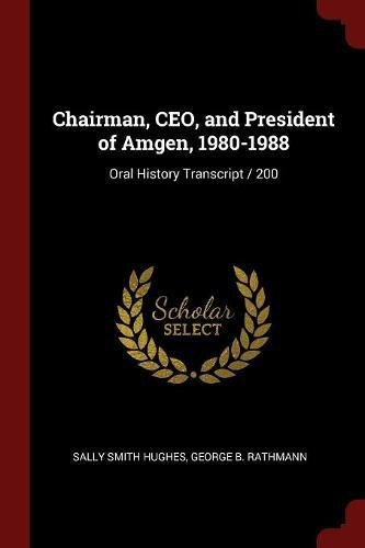 Chairman  Ceo  And President Of Amgen  1980 1988  Oral History Transcript   200