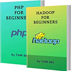 """YOU WILL SAVE 33% WITH THIS OFFER.This Books Absolutely For Beginners:""""HADOOP FOR BEGINNERS"""" covers all essential HADOOP programming knowledge. You can learn complete primary skills of HADOOP language fast and easily.""""PHP FOR BEGINNERS """" cove..."""
