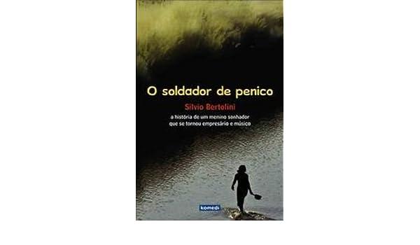 O Soldador De Penico. A Historia De Um Menino Sonhador Que Se Tornou Empresario E Musico - Volume 1: Bertolini Silvio: 9788575824856: Amazon.com: Books