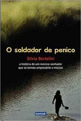O Soldador De Penico. A Historia De Um Menino Sonhador Que Se Tornou Empresario E Musico - Volume 1 (Portuguese Brazilian) Paperback – 2009