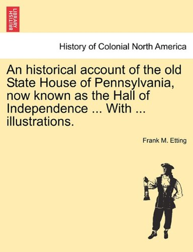 Download An historical account of the old State House of Pennsylvania, now known as the Hall of Independence ... With ... illustrations. PDF