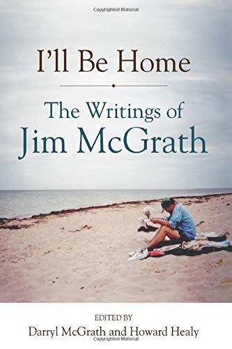 I'll Be Home: The Writings of Jim McGrath (Excelsior ()