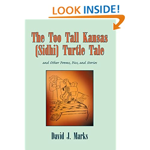 The Too Tall Kansas (Sidhi) Turtle Tale:and Other Poems, Pics, and Stories David J. Marks