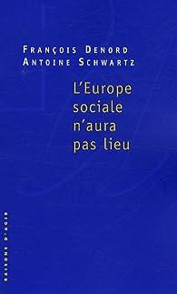 L'Europe sociale n'aura pas lieu par François Denord