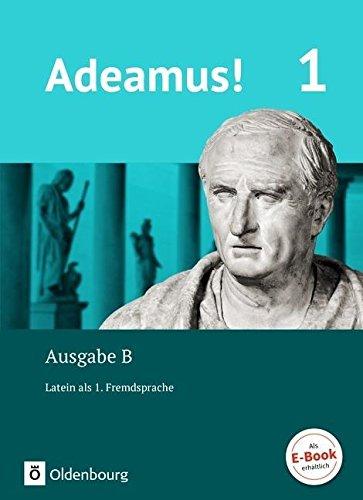 Adeamus! - Ausgabe B - Latein als 1. Fremdsprache: Band 1 - Texte, Übungen, Begleitgrammatik