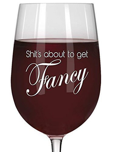 Lavley 'Shit's About to Get Fancy' 16 oz Wine Glass - Funny Cup for Birthdays, Mother's Day or Housewarming