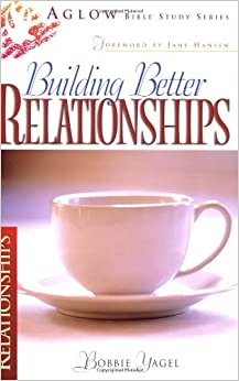 Building Better Relationships (Aglow Bible Study)