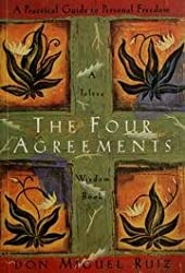 The Four Agreements - A Practical Guide To Personal Freedom - A Toltec Wisdom...