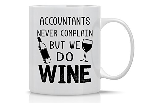 Funny Coffee Mug 11OZ - Accountants Never Complain, But We Do Wine - Funny Office Mug - Perfect Gift for Men & Women, Him or Her, Mom, Dad, Brother, Sister (Accountant Coffee Mug)