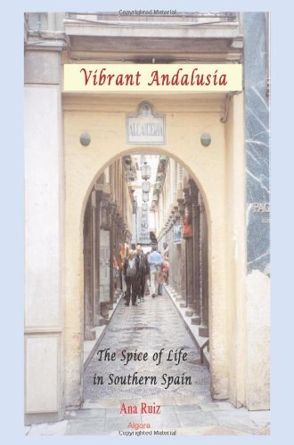 Vibrant Andalusia: The Spice of Life in Southern Spain by Ana Ruiz (2007-03-01)