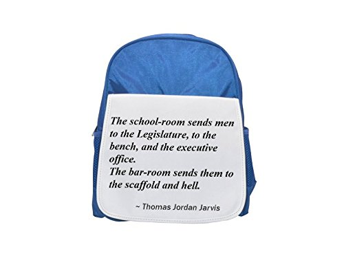 The school-room sends men to the Legislature, to the bench, and the executive office. The bar-room sends them to the scaffold and hell. printed kid's blue backpack, Cute backpacks, cute small backpack - Executive Bar