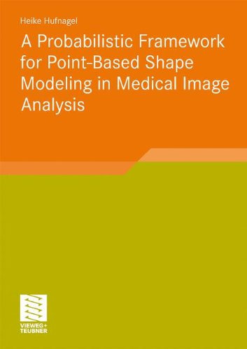 A Probabilistic Framework for Point-Based Shape Modeling in Medical Image Analysis Front Cover