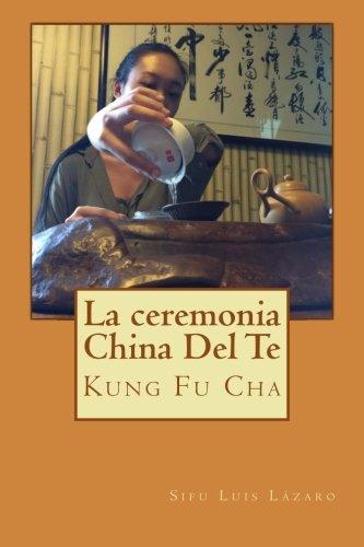 La ceremonia China Del Te: Kung Fu Cha (Spanish Edition) [Luis Lazaro] (Tapa Blanda)