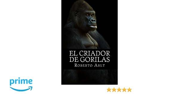 El criador de gorilas (Spanish Edition): Roberto Arlt, Pixabay: 9781541126640: Amazon.com: Books