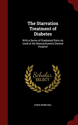 The Starvation Treatment of Diabetes: With a Series of Graduated Diets As Used at the Massachusetts General Hospital