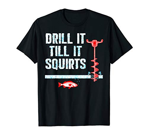 Drill It Till It Squirts Ice Fishing Drill Auger Quote Shirt