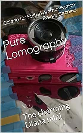 Pure Lomography: The charming Diana mini eBook: Galerie für