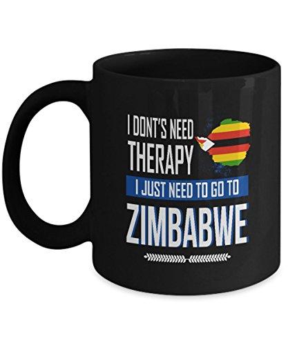 Zimbabwe Mug - ZIMBABWE Mug Birthday Mug, Gift For Women, Boy, I Dont's Need Therapy I Just Need To Go To ZIMBABWE gift For Mom, Dad - On Special Even, Black 11oz ceramic cup
