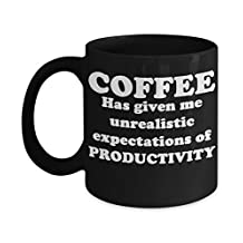 Unrealistic Productivity Coffee / Tea Mug - Best Funny Cool Mugs - Inspirational Quotes - Gifts for Valentine's Day, Happy Birthday, Anniversary - Dad, Mom, Husband, Wife, Best Friends - 11 oz. Black