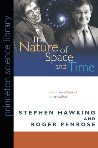 The Nature of Space and Time (Princeton Science Library) (The Isaac Newton Institute Series of Lectures)