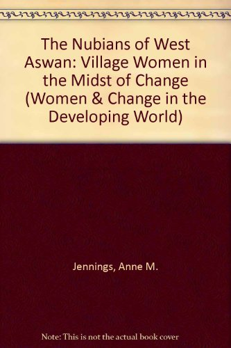 Village Nubian (The Nubians of West Aswan: Village Women in the Midst of Change (Women and Change in the Developing World))