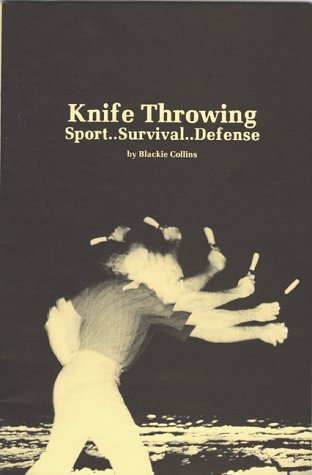 By Blackie Collins Knife Throwing  Sport Survival Defense  No Indication Of Later Printing   Paperback