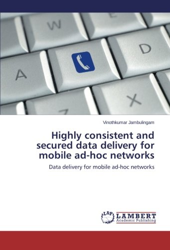 Download Highly consistent and secured data delivery for mobile ad-hoc networks: Data delivery for mobile ad-hoc networks pdf epub