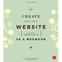 Create Your Own Website Using WordPress in a Weekend by Alannah Moore (2013-06-26)