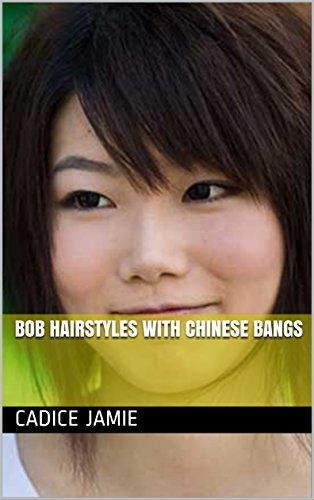 Bob Hairstyles With Chinese Bangs Kindle Edition By Cadice Jamie