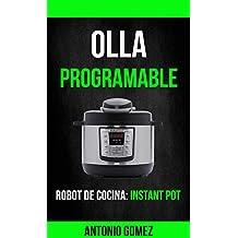 Olla programable: Robot de cocina: Instant Pot