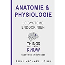 "Anatomie et physiologie ""le système endocrinien"": Things you should know (Questions and answers) (French Edition)"