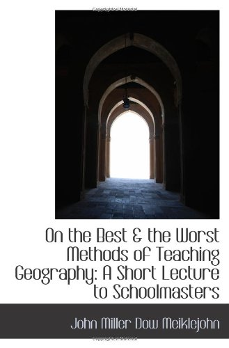 Read Online On the Best & the Worst Methods of Teaching Geography: A Short Lecture to Schoolmasters ebook