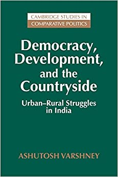Democracy, Development, and the Countryside: Urban-Rural Struggles in India (Cambridge Studies in Comparative Politics)