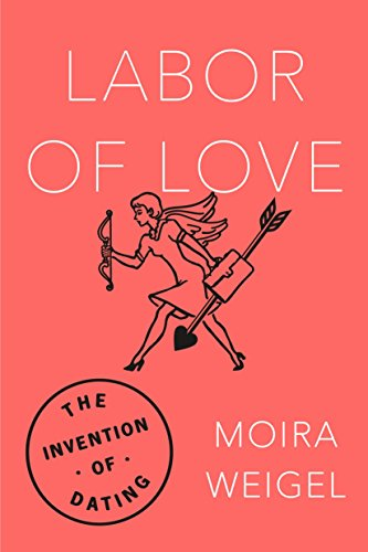 Labor of Love: The Invention of Dating by Farrar, Straus and Giroux
