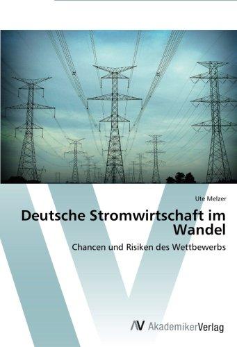 Read Online Deutsche Stromwirtschaft im Wandel: Chancen und Risiken des Wettbewerbs (German Edition) ebook