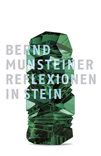 Bernd Munsteiner. Reflexionen in Stein