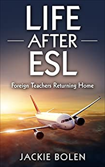 Life After ESL: Foreign Teachers Returning Home by [Bolen, Jackie]