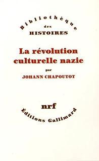 La révolution culturelle nazie, Chapoutot, Johann